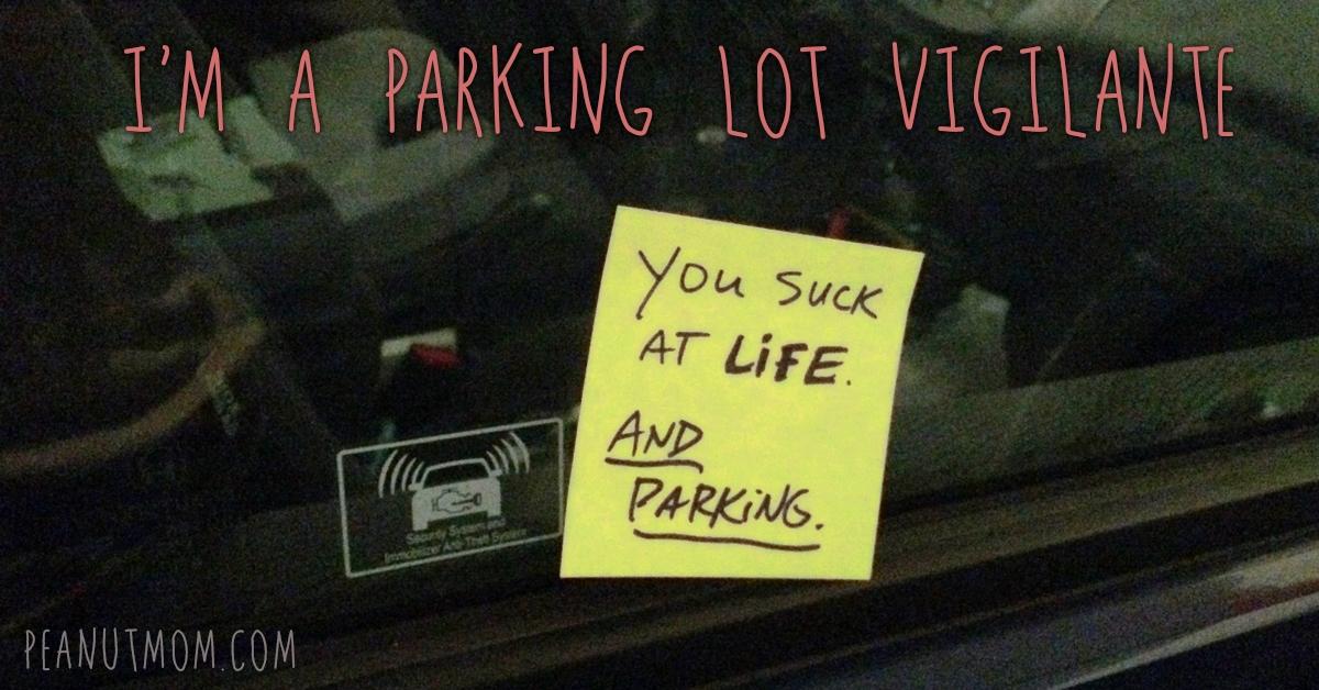 I'm a bad blogger… and a parking lot vigilante